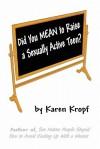 Did You Mean to Raise a Sexually Active Teen? - Karen Kropf