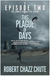 This Plague of Days, Episode 2 - Robert Chazz Chute