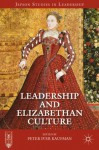Leadership and Elizabethan Culture (Jepson Studies in Leadership) - Peter Iver Kaufman