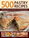 500 Pastry Recipes: A Fabulous Collection of Every Kind of Pastry from Pies and Tarts to Mouthwatering Puffs and Parcels, Shown in 500 Photographs - Martha Day