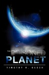 The Poisoned Planet - Timothy R. Oesch