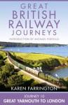 Journey 10: Great Yarmouth to London (Great British Railway Journeys, Book 10) - Karen Farrington, Michael Portillo