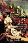 Taking the High Ground - How Boston Broke the British Grip - Ted Clarke