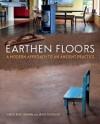 Earthen Floors: A Modern Approach to an Ancient Practice - Sukita Reay Crimmel, James Thomson