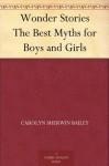 Wonder Stories The Best Myths for Boys and Girls - Carolyn Sherwin Bailey, Clara M. Burd