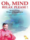 Oh, Mind Relax Please !: Roots of Yoga Wings of Management - SWAMI SUKHABODHANANDA