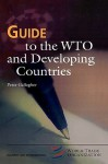 Guide to the Wto and Developing Countries - Peter Gallagher