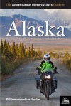 Adventurous Motorcyclist's Guide to Alaska - Lee Klancher, Phil Freeman