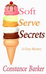 Soft Serve Secrets: A Cozy Mystery (Caesars Creek Mystery Series Book 3) - Constance Barker