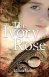 The Ivory Rose - Belinda Murrell