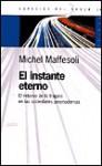 El Instante Eterno: El Retorno de Lo Tragico en las Sociedades Posmodernas - Michel Maffesoli, Virginia Gallo