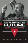 Back from the Future: Cuba Under Castro - Susan Eckstein, Eckstein, Susan Eva Eckstein, Susan Eva