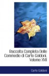 Raccolta Completa Delle Commedie di Carlo Goldoni, Volume XVII - Carlo Goldoni