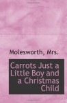Carrots Just a Little Boy and a Christmas Child - Molesworth, Mrs.