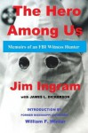 The Hero Among Us: FBI Witness Hunter - Jim Ingram, James L. Dickerson