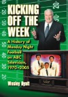 Kicking Off the Week: A History of Monday Night Football on ABC Television, 1970-2005 - Wesley Hyatt
