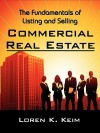The Fundamentals of Listing and Selling Commercial Real Estate - Loren K. Keim