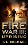 Fire War 111 Uprising - Michael T. Murray