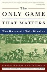 The Only Game That Matters: The Harvard/Yale Rivalry - Bernard M. Corbett, Edward Kennedy, George Pataki, Paul Simpson, Edward M. Kennedy, George E. Pataki
