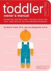 The Toddler Owner's Manual - Brett Kuhn, Joe Borgenicht, Paul Kepple, Joe Borgenicht, D.A.D., Jude Buffum