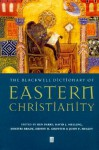 Bwell Dictionary East Christianity - Ken Parry, Sidney Griffith, Dimitri Brady
