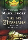 The Six Messiahs - Mark Frost