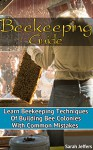 Beekeeping Guide: Learn Beekeeping Techniques Of Building Bee Colonies With Common Mistakes: (Beehive, Bee Keeping, Keeping Bees, Raw Honey, Honey Bee, ... Beekeeping Techniques, Beekeeping Mistakes) - Sarah Jeffers