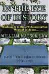 In the Eye of History: Disclosures in the JFK Assassination Medical Evidence - William Matson Law, Allan Eaglesham