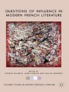 Questions of Influence in Modern French Literature (Palgrave Studies in Modern European Literature) - Thomas Baldwin, James Fowler, Ana De Medeiros