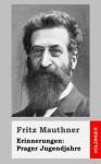 Erinnerungen: Prager Jugendjahre - Fritz Mauthner