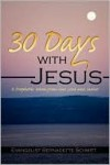 30 Days with Jesus: A Prophetic Word from Our Lord and Savior - Bernadett Evangelist Bernadette Schmitt, Bernadett Evangelist Bernadette Schmitt