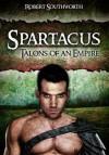 Spartacus: Talons of an Empire. by Robert Southworth - Robert Southworth