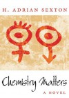 Chemistry Matters - H. Adrian Sexton