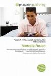 Metroid Fusion - Agnes F. Vandome, John McBrewster, Sam B Miller II