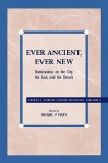 Ever Ancient, Ever New: Ruminations on the City, the Soul, and the Church - Ernest L. Fortin