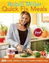 Quick Fix Meals: 200 Simple, Delicious Recipes to Make Mealtime Easy - Robin Miller