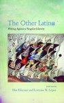 The Other Latin@: Writing Against a Singular Identity - Blas Falconer, Lorraine M. Lopez