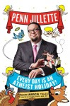 Every Day Is an Atheist Holiday!: More Magical Tales from the Bestselling Author of God, No! - Penn Jillette