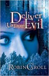 Deliver Us from Evil: A Novel - Robin Caroll