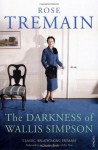 The Darkness Of Wallis Simpson - Rose Tremain