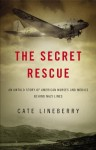 The Secret Rescue: An Untold Story of American Nurses and Medics Behind Nazi Lines (Audio) - Cate Lineberry