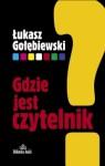 Gdzie jest czytelnik - Łukasz Gołębiewski