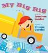 My Big Rig - Jonathan London, Viviana Garofoli