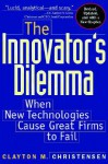 The Innovator's Dilemma: When New Technologies Cause Great Firms To Fail - Clayton M. Christensen