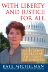 With Liberty and Justice for All: A Life Spent Protecting the Right to Choose - Kate Michelman