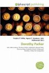 Dorothy Parker - Agnes F. Vandome, John McBrewster, Sam B Miller II