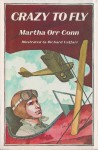 Crazy To Fly - Martha Orr Conn, Richard Cuffari
