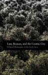 Law, Reason, and the Cosmic City: Political Philosophy in the Early Stoa - Katja Maria Vogt