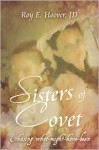 Sisters of Covet: Chasing What-Might-Have-Been - Roy E. Hoover