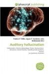 Auditory Hallucination - Agnes F. Vandome, John McBrewster, Sam B Miller II